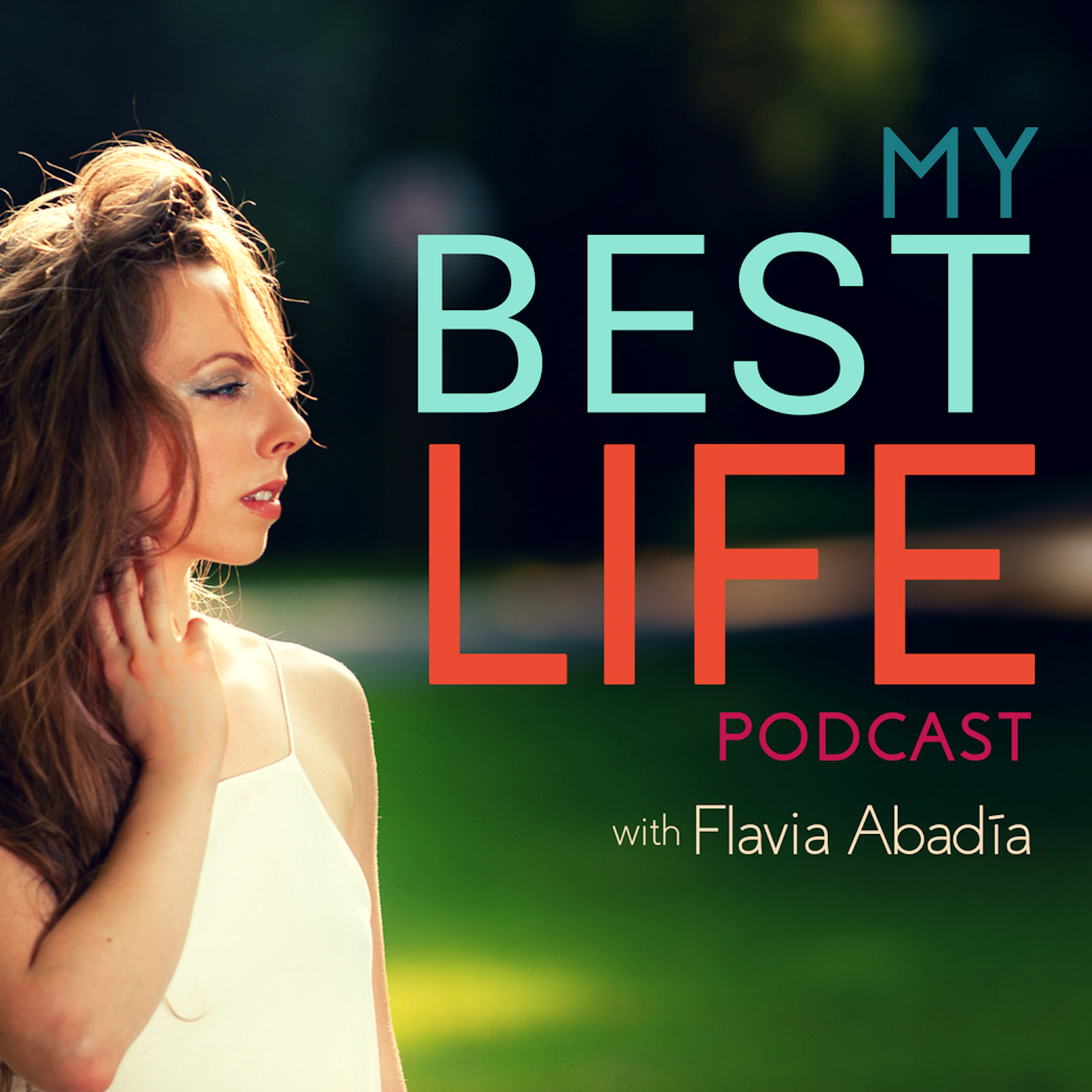 My Best Life Podcast | Inspiration | Motivation | Entrepreneurship | Confidence | Self-Love | Self Help | Happiness | Positive Thinking with Flavia Abadia